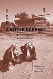 A Bitter Harvest - US Foreign Policy and Afghanistan ebook by Tom Lansford