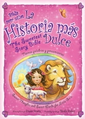 La historia mas dulce / The Sweetest Story Bible - Tiernas palabras y pensamientos para niñas / Sweet Thoughts and Sweet Words for Little Girls ebook by Diane Stortz