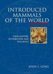 Introduced Mammals of the World - Their History, Distribution and Influence ebook by John L Long
