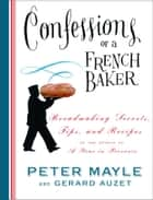Confessions of a French Baker ebook by Peter Mayle,Gerard Auzet