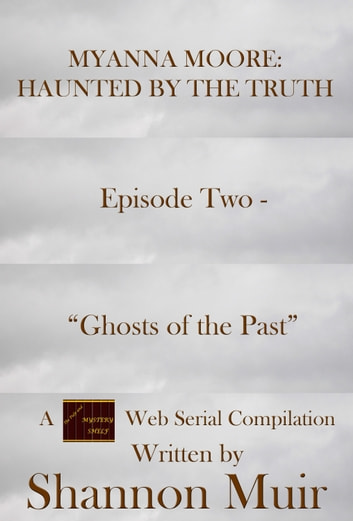 "Myanna Moore: Haunted by the Truth Episode Two - ""Ghosts of the Past"" ebook by Shannon Muir"
