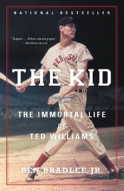 The Kid - The Immortal Life of Ted Williams ebook by Ben Bradlee