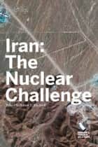 Iran: The Nuclear Challenge ebook by Robert D. Blackwill, Elliott Abrams, Robert M. Danin,...