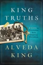 King Truths - 21 Keys to Unlocking Your Spiritual Potential ebook by Alveda King