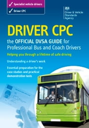 Driver CPC – the official DVSA guide for professional bus and coach drivers ebook by DVSA The Driver and Vehicle Standards Agency