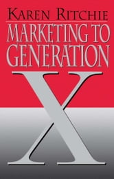 Marketing to Generation X ebook by Karen Ritchie