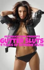 Gutter Sluts: 4 Tales Of Extreme Filth ebook by AE Publications