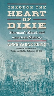 Through the Heart of Dixie - Sherman's March and American Memory ebook by Anne Sarah Rubin