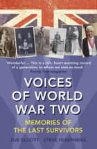 Voices of World War Two - Memories of the Last Survivors ebook by Sue Elliott, Steve Humphries