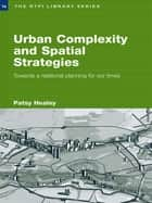 Urban Complexity and Spatial Strategies ebook by Patsy Healey