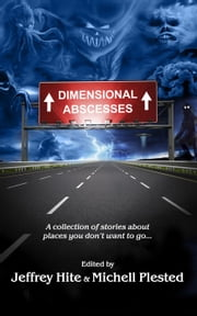Dimensional Abscesses ebook by Michell Plested, Jeffrey Hite, Chris Hite,...