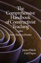 The Comprehensive Handbook of Constructivist Teaching ebook by James Pelech
