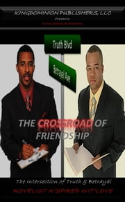 The Crossroad of Friendship - The Intersection of Truth & Betrayal ebook by N'spired Wit'Love