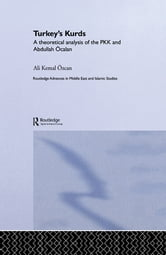 Turkey's Kurds - A Theoretical Analysis of the PKK and Abdullah Ocalan ebook by Ali Kemal Özcan