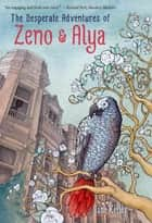 The Desperate Adventures of Zeno and Alya ebook by Jane Kelley