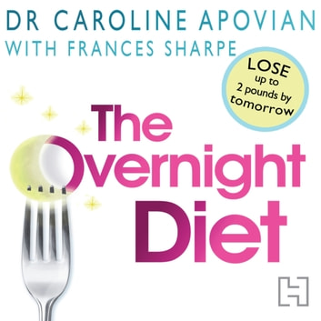 The Overnight Diet - Start losing weight tonight and keep it off permanently audiobook by Dr Caroline Apovian,Frances Sharpe