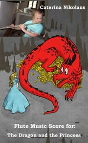 Flute Music Score for: The Dragon and the Princess ebook by Caterina Nikolaus