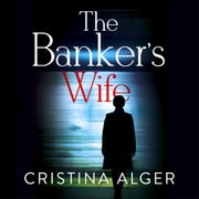 The Banker's Wife - The addictive thriller that will keep you guessing audiobook by Cristina Alger