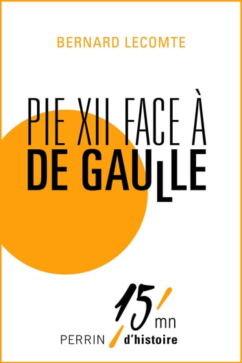 Pie XII contre De Gaulle eBook by Bernard LECOMTE