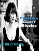 Catalina Ghost Stories ebook by Jim Musgrave