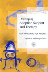 Developing Adoption Support and Therapy: New Approaches for Practice ebook by Luckock, Barry