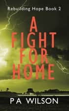 A Fight for Home ebook by P A Wilson