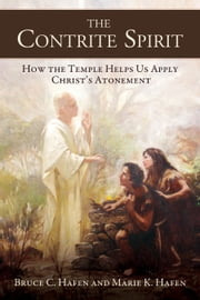 The Contrite Spirit: How the Temple Helps Us Apply Christ's Atonement ebook by Bruce C. Hafen,Marie K. Hafen