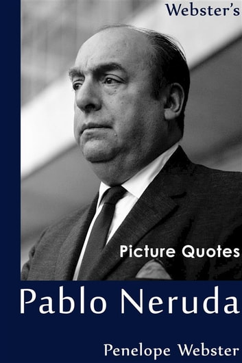 Citaten Roald Dahl : Websters pablo neruda picture quotes ebook door penelope webster