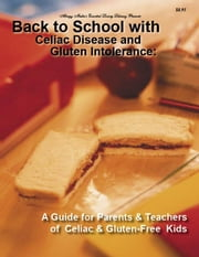 Back to School with Celiac Disease and Gluten Intolerance: A Guide for Parents and Teachers of Celiac and Gluten-Free Kids ebook by Pietrello, Sharleen