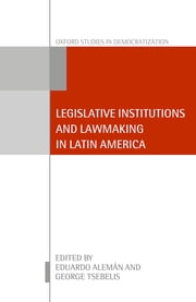 Legislative Institutions and Lawmaking in Latin America ebook by Eduardo Alemán,George Tsebelis