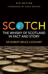 Scotch - The Whisky of Scotland in Fact and Story ebook by Robert Bruce Lockhart