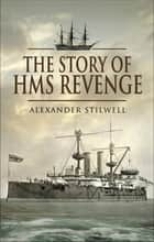 The Story of HMS Revenge ebook by Alexander Stilwell
