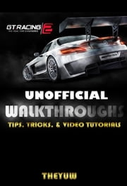 GT Racing 2 Unofficial Walkthroughs, Tips, Tricks, & Video Tutorials ebook by The Yuw