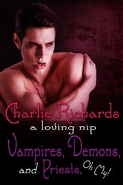 Vampires, Demons, & Priests, Oh my! ebook by Charlie Richards