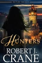 Hunters ebook by Robert J. Crane