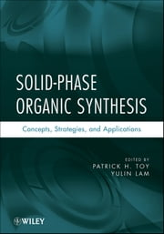 Solid-Phase Organic Synthesis - Concepts, Strategies, and Applications ebook by Patrick H. Toy,Yulin Lam