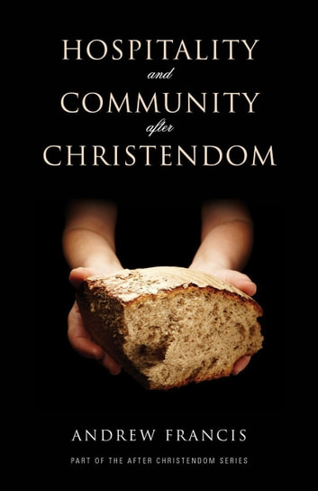 Hospitality and Community After Christendom ebook by Andrew Francis