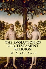 The Evolution of Old Testament Religion ebook by W E. Orchard