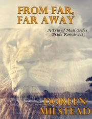 From Far, Far Away: A Trio of Mail Order Bride Romances ebook by Doreen Milstead