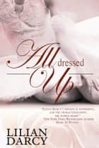 All Dressed Up ebook by Lilian Darcy