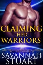 Claiming Her Warriors ebook by Savannah Stuart,Katie Reus
