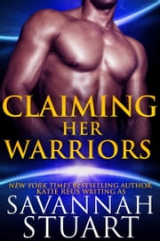 Claiming Her Warriors ebook by Savannah Stuart, Katie Reus