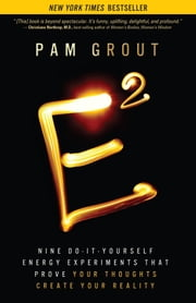 E-Squared - Nine Do-It-Yourself Energy Experiments That Prove Your Thoughts Create Your Reality ebook by Pam Grout