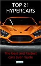 Top 21 Hypercars - The best and fastest cars ever made ebook by Editions LeBooks