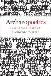 Archaeopoetics - Word, Image, History ebook by Mandy Bloomfield