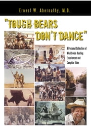 """Tough Bears Don't Dance"" - A Personal Collection of World-wide Hunting Experiences and Campfire Tales ebook by Ernest W. Abernathy, M.D."