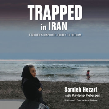 Trapped in Iran - A Mother's Desperate Journey to Freedom audiobook by Samieh Hezari,Kaylene Petersen,Kaylene Petersen