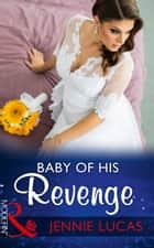 Baby Of His Revenge (Mills & Boon Modern) (Wedlocked!, Book 81) 電子書籍 by Jennie Lucas
