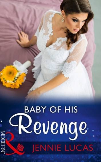 Baby Of His Revenge (Mills & Boon Modern) (Wedlocked!, Book 81) 電子書 by Jennie Lucas