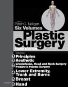 Plastic Surgery E-Book: 6 - Volume Set - Expert Consult - Online ebook by Peter C. Neligan, MB, FRCS(I),...